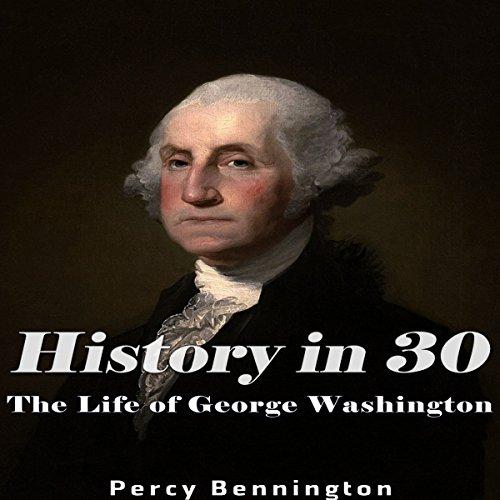 History in 30: The Life of George Washington audiobook cover art