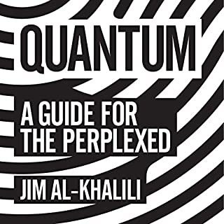 Quantum     A Guide for the Perplexed              By:                                                                                                                                 Jim Al-Khalili                               Narrated by:                                                                                                                                 Hugh Kermode                      Length: 7 hrs and 51 mins     21 ratings     Overall 4.6