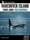 Vancouver Island Travel Guide: The Essentials (West Coast Explorer—Vancouver Island Book 1)