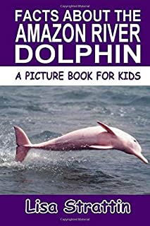 Facts About the Amazon River Dolphin (A Picture Book For Kids, Vol 166)