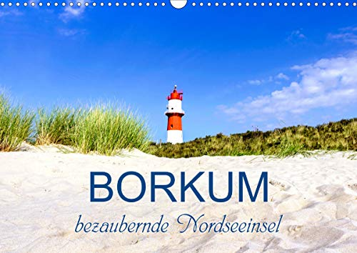 Borkum, bezaubernde Nordseeinsel (Wandkalender 2021 DIN A3 quer)