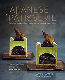 Japanese Patisserie: Exploring the beautiful and delicious fusion of East meets West by [James Campbell]