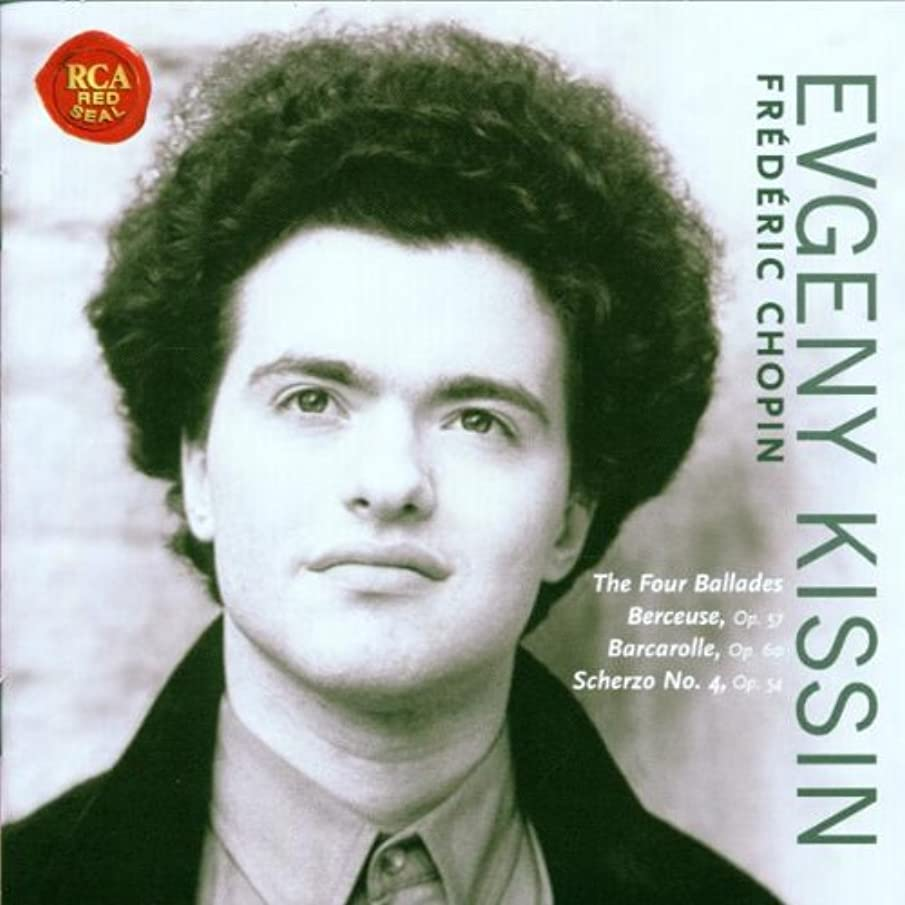 Evgeny Kissin Ballades,Berceuse,Barcarolle,Scherzo/+ Other Solo Instrum.