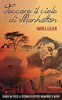 Toccare il cielo di Manhattan (Italian Edition) de [Andrea Golden, Cinzia Rizzotto]
