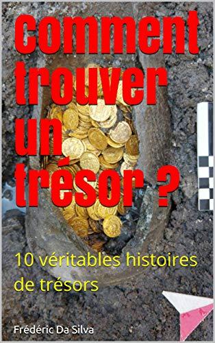 Comment trouver un trésor ?: 10 véritables histoires de trésors PDF Books