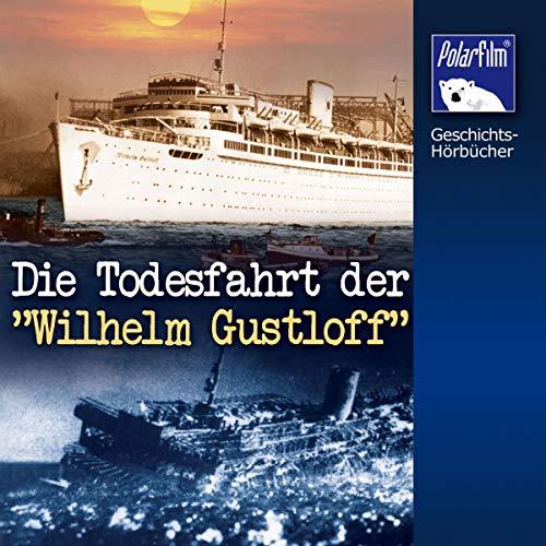 """Die Todesfahrt der """"Wilhelm Gustloff"""" Titelbild"""