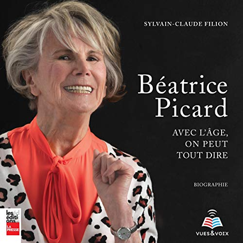 Béatrice Picard: avec l'âge, on peut tout dire [Béatrice Picard: with Age, We Can Say Everything] audiobook cover art