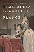 Time, Media, and Visuality in Post-revolutionary France