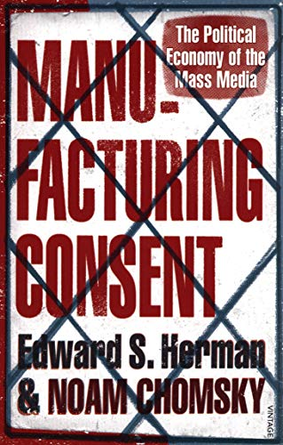 Manufacturing Consent: The Political Economy of the Mass Media. Edward S. Herman and Noam Chomsky