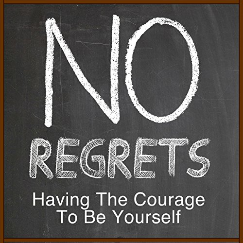 No Regrets: Having Courage to Be Yourself audiobook cover art
