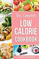 Low Calorie Cookbook: Low Calories Recipes Diet Cookbook Diet Plan Weight Loss Easy Tasty Delicious Meals: Low Calorie Food Recipes Snacks Cookbooks Low Calorie Cookbooks Low Calorie Chips Low)