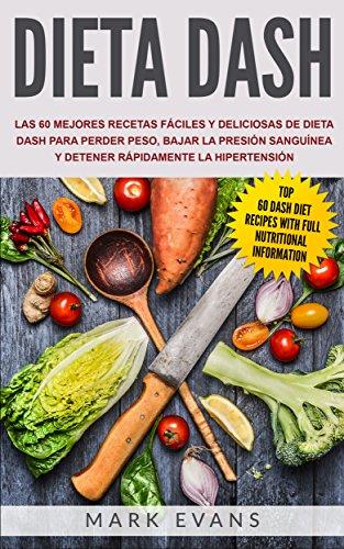 Dieta DASH: Las 60 Mejores Recetas Fáciles Y Deliciosas De Dieta Dash Para Perder Peso, Bajar...