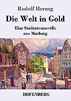 Die Welt in Gold: Eine Studentennovelle aus Marburg