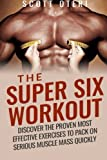 The Super Six Workout: Discover The Proven Best Exercises To Pack On Serious Muscle Mass Quickly