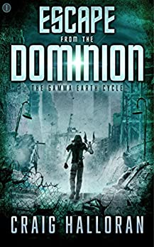 Escape from the Dominion (The Gamma Earth Cycle Book 1) by [Craig Halloran]