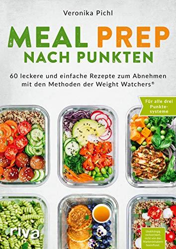 Meal Prep nach Punkten: 60 leckere und einfache Rezepte zum Abnehmen. Für alle drei Punktesysteme