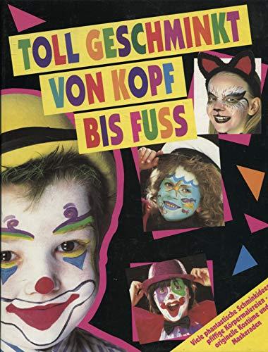 Toll geschminkt von Kopf bis Fuss (Viele phantastische Schminkideen, pfiffige Körpermalereien, originelle Kostüme und Maskeraden)