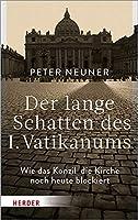 Der Lange Schatten Des I. Vatikanums: Wie Das Konzil Die Kirche Noch Heute Blockiert
