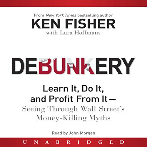 Debunkery: Learn It, Do It, and Profit From It - Seeing Through Wall Street's Money-Killing Myths