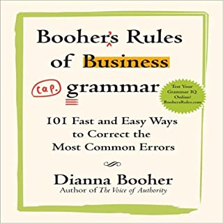 Booher's Rules of Business Grammar     101 Fast and Easy Ways to Correct the Most Common Errors              By:                                                                                                                                 Dianna Booher                               Narrated by:                                                                                                                                 Ann Richardson                      Length: 5 hrs and 9 mins     5 ratings     Overall 3.6