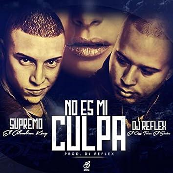 No Es Mi Culpa (feat. DJ Reflex el Que Tiene el Sazon)