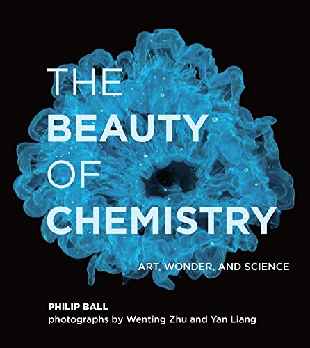Compare Textbook Prices for The Beauty of Chemistry: Art, Wonder, and Science  ISBN 9780262044417 by Ball, Philip,Zhu, Wenting,Liang, Yan