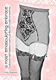 A Most Emasculating Embrace: Husbands Held Helpless In Panty Girdles and Longline Brassieres