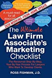 The Ultimate Law Firm Associate s Working-From-Home Marketing Checklist: The Renowned Step-By-Step, Year-by-Year Process For Lawyers Who Want To Develop Clients