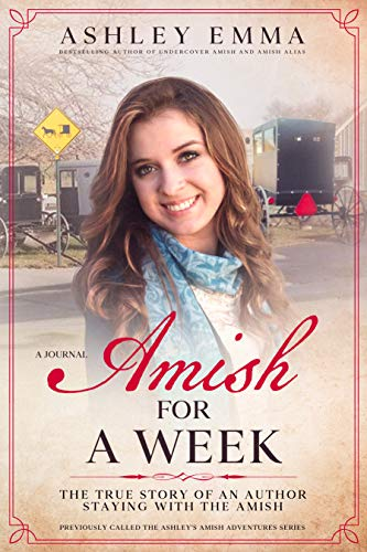 Amish for a Week: The True Story of an Author Staying with the Amish: A Journal with 90+ Photos (Previously called The Ashley's Amish Adventures Series, books 1 & 2) by [Ashley Emma]