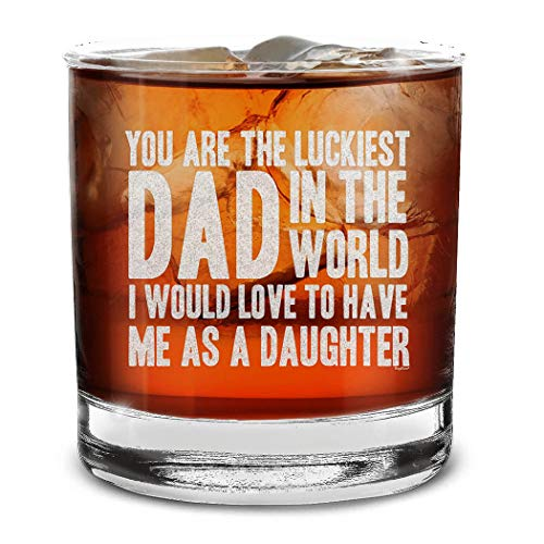 Shop4Ever You Are The Luckiest Dad In The World I Would Love To Have Me As A Daughter Engraved Whiskey Glass Funny Father s Day Gift From Daughter (Daughter)