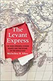 The Levant Express: The Arab Uprisings, Human Rights, and the Future of the Middle East