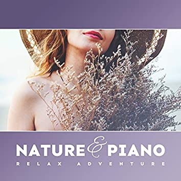 Nature & Piano Relax Adventure: 2019 New Age Nature Music for Total Relax, De-stress, Calm & Rest, The Best Album for Lovers of Birds Singing, Water Sounds and Melodies Played on the Piano