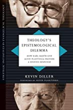 Theology's Epistemological Dilemma: How Karl Barth and Alvin Plantinga Provide a Unified Response (Strategic Initiatives in Evangelical Theology)