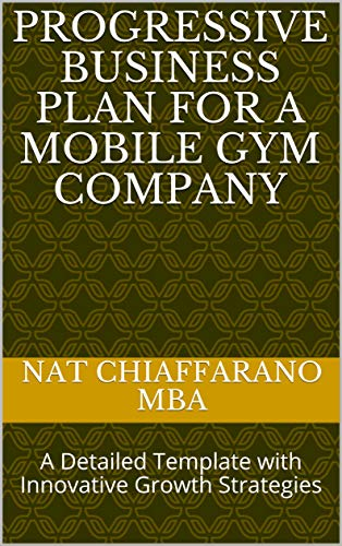 Progressive Business Plan for a Mobile Gym Company: A Detailed Template with Innovative Growth Strategies (English Edition)