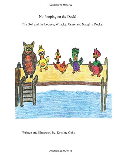 No Pooping on the Dock!: The Owl and the Looney, Whacky, Crazy and Naughty Ducks