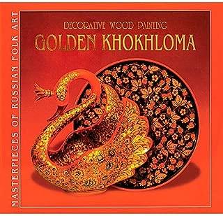 Decorative Wood Painting, Golden Khokhloma (Masterpieces of Russian Folk Art)