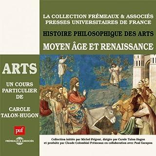 Moyen Âge et Renaissance     Histoire philosophique des arts 2              De :                                                                                                                                 Carole Talon-Hugon                               Lu par :                                                                                                                                 Carole Talon-Hugon                      Durée : 4 h et 50 min     8 notations     Global 4,8