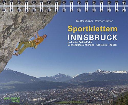 Sportklettern Innsbruck und seine Feriendörfer: Sportklettern - Klettersteige - Eisklettern – Bouldern