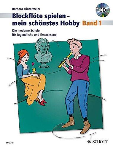 Blockflöte spielen - mein schönstes Hobby: Die moderne Schule für Sopranblockflöte (barocke/deutsche Griffweise). Band 1. Sopran-Blockflöte (barocke und deutsche Griffweise). Ausgabe mit CD.