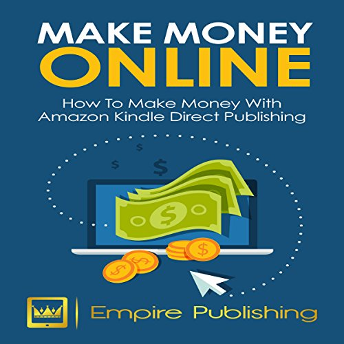 Make Money Online: How to Make Money with Amazon Kindle Publishing audiobook cover art