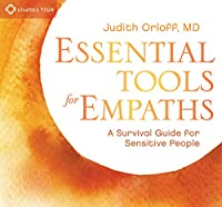 Essential Tools for Empaths: A Survival Guide for Sensitive People