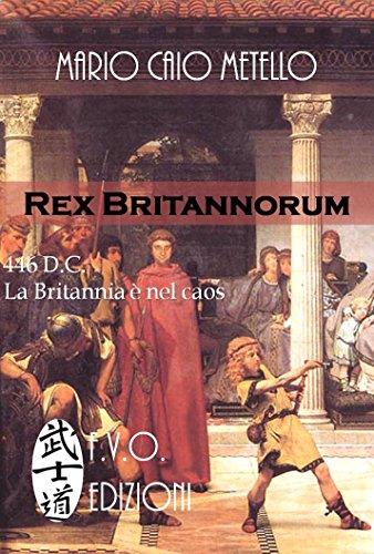 Rex Britannorum: Le gesta eroiche dei romano britanni (Italian Edition)