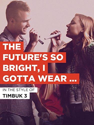 The Future's So Bright, I Gotta Wear Shades im Stil von