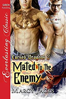 Mated to the Enemy [Cursed Dragons 2] (Siren Publishing Everlasting Classic ManLove) by [Marcy Jacks]