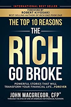The Top 10 Reasons the Rich Go Broke: Powerful Stories  That Will Transform Your Financial Life… Forever by [John MacGregor]