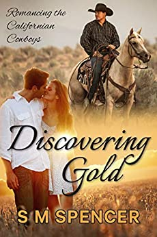 Discovering Gold (Romancing the Californian Cowboys Book 1) by [S M Spencer]