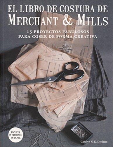 El libro de costura de Merchant & Mills: 15 proyectos fabulosos para...