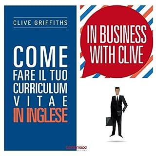 Come fare il tuo curriculum vitae in inglese      In Business With Clive              Di:                                                                                                                                 Clive Griffiths                               Letto da:                                                                                                                                 Clive Griffiths                      Durata:  42 min     9 recensioni     Totali 4,8