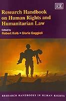 Research Handbook on Human Rights and Humanitarian Law (Research Handbooks in Human Rights series)(Elgar Original reference) by Robert Kolb Gloria Gaggioli(2014-10-29)