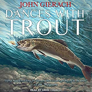 Dances with Trout                   By:                                                                                                                                 John Gierach                               Narrated by:                                                                                                                                 David Colacci                      Length: 6 hrs and 57 mins     4 ratings     Overall 4.8
